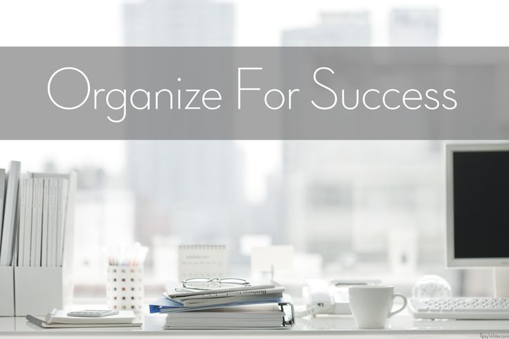 The Core to Success is Being Well Organized